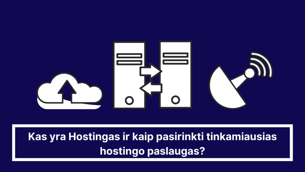 Kas yra Hostingas ir kaip pasirinkti tinkamiausias hostingo paslaugas