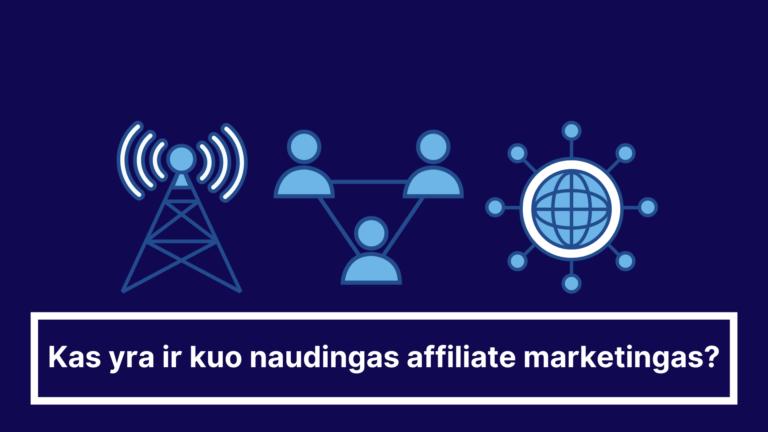 Kas yra ir kuo naudingas affiliate marketingas
